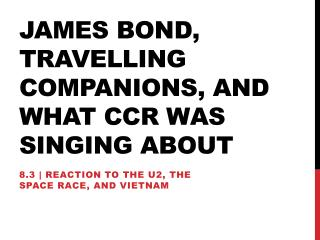 James Bond, Travelling Companions, and What CCR was singing about