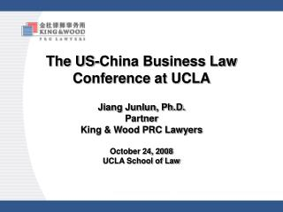 The US-China Business Law Conference at UCLA Jiang Junlun, Ph.D. Partner King & Wood PRC Lawyers