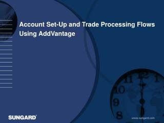 Account Set-Up and Trade Processing Flows Using AddVantage
