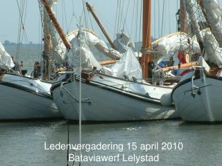 Ledenvergadering 15 april 2010 Bataviawerf Lelystad