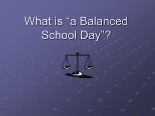 "What is ""a Balanced School Day""?"