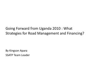 Going Forward from Uganda 2010 : What Strategies for Road Management and Financing?