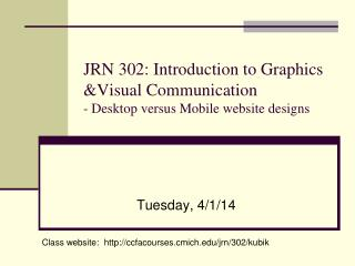 JRN 302: Introduction to Graphics &Visual Communication - Desktop versus Mobile website designs