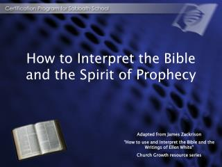 How to Interpret the Bible and the Spirit of Prophecy