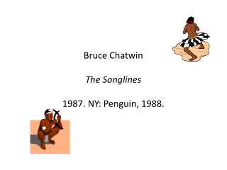 Bruce Chatwin The Songlines 1987. NY: Penguin, 1988.