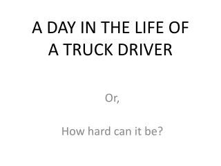 A DAY IN THE LIFE OF A TRUCK DRIVER