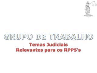 Temas Judiciais Relevantes para os  RPPS�s