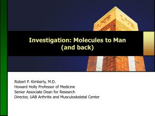 Investigation: Molecules to Man  (and back)