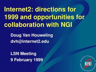 Internet2: directions for 1999 and opportunities for collaboration with NGI