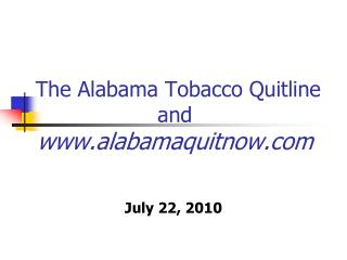 The Alabama Tobacco Quitline  and  alabamaquitnow