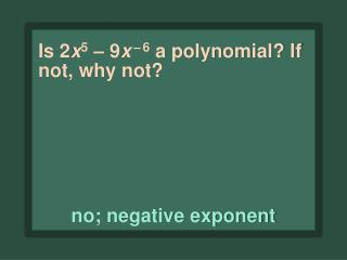 Is 2 x 5  – 9 x – 6  a polynomial? If not, why not?