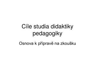 Cíle studia didaktiky pedagogiky