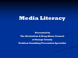 Media Literacy  Presented by  The Alcoholism & Drug Abuse Council  of Orange County
