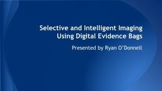 Selective and Intelligent Imaging Using Digital Evidence Bags