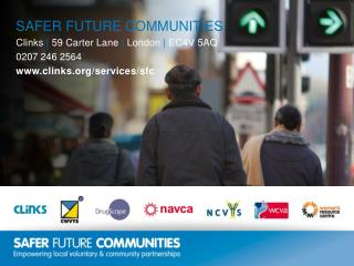 SAFER  FUTURE  COMMUNITIES Clinks  | 59 Carter Lane  | London | EC4V 5AQ 0207 246 2564