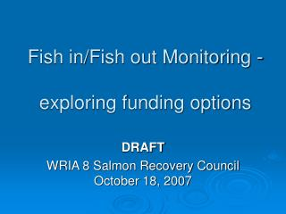 Fish in/Fish out Monitoring -  exploring funding options