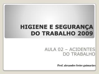 HIGIENE E SEGURANÇA  DO TRABALHO 2009