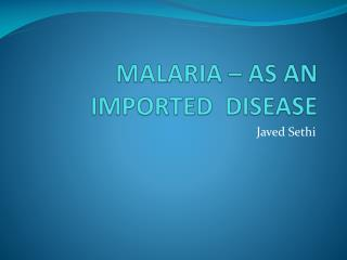 MALARIA – AS AN IMPORTED  DISEASE
