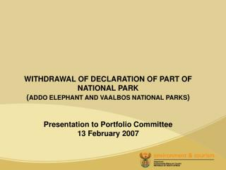 WITHDRAWAL OF DECLARATION OF PART OF NATIONAL PARK ( ADDO ELEPHANT AND VAALBOS NATIONAL PARKS )