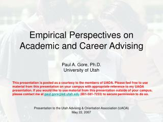 Empirical Perspectives on Academic and Career Advising  Paul A. Gore, Ph.D. University of Utah