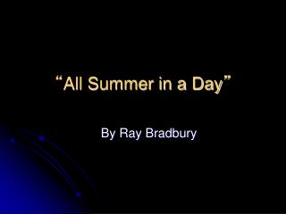 """ All Summer in a Day """