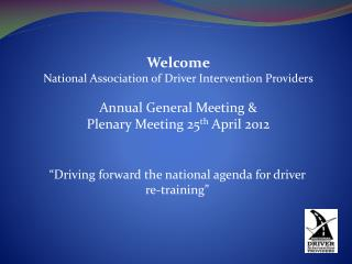 Welcome  National Association of Driver Intervention Providers Annual General Meeting &