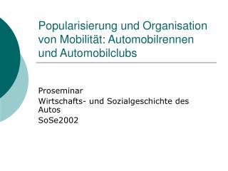 Popularisierung und Organisation von Mobilität: Automobilrennen und Automobilclubs