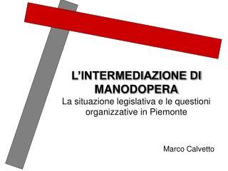 L'INTERMEDIAZIONE DI MANODOPERA La situazione legislativa e le questioni organizzative in Piemonte