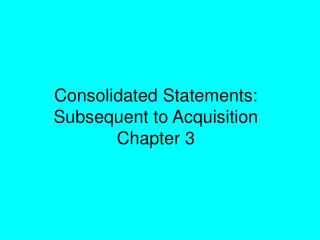Consolidated Statements: Subsequent to Acquisition Chapter 3