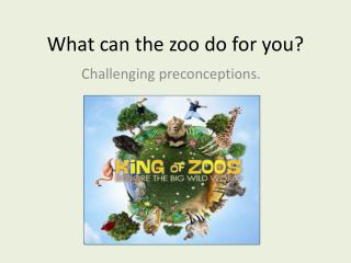 What can the zoo do for you?