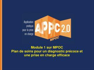 Module 1 sur MPOC Plan de soins pour un diagnostic précoce et une prise en charge efficace
