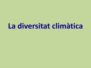 La diversitat climàtica