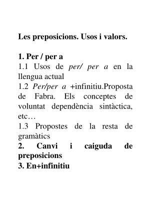 Les preposicions. Usos i valors. 1. Per / per a 1.1 Usos de  per/ per a  en la llengua actual