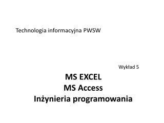 MS  EXCEL MS Access Inżynieria programowania