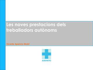 Les noves prestacions dels treballadors autònoms Vicente Aparicio Mulet