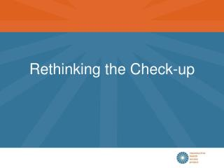 Rethinking the Check-up