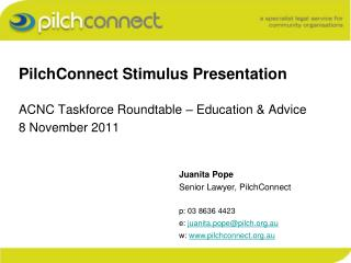 PilchConnect Stimulus Presentation ACNC Taskforce Roundtable – Education & Advice 8 November 2011