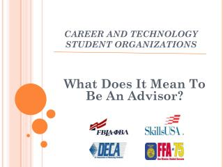 CAREER AND TECHNOLOGY  STUDENT ORGANIZATIONS