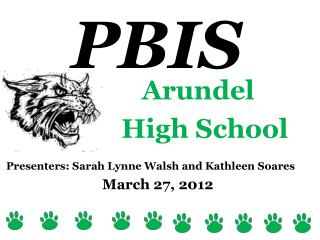 Arundel                  High School Presenters: Sarah Lynne Walsh and Kathleen Soares
