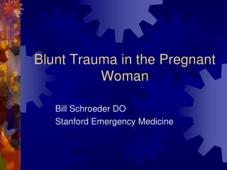 Blunt Trauma in the Pregnant Woman