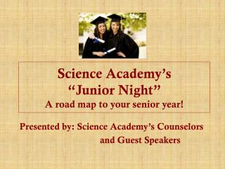 "Science Academy's  ""Junior Night"" A road map to your senior year!"