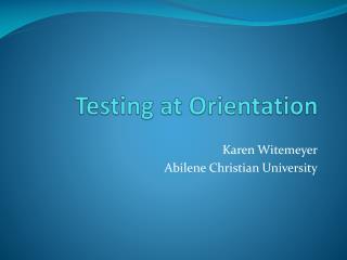 Testing at Orientation