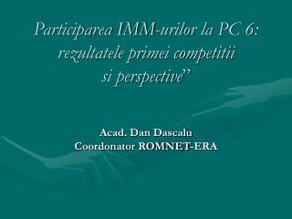 """Participarea IMM-urilor la PC 6:  rezultatele primei competitii  si perspective """""""