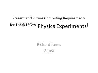 Present and Future Computing Requirements for Jlab@12GeV  Physics Experiments ]