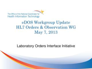 eDOS Workgroup Update HL7 Orders & Observation WG May 7, 2013