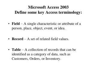 Microsoft Access 2003  Define some key Access terminology: