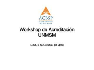 Workshop  de Acreditación UNMSM Lima, 2 de Octubre  de 2013