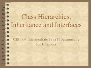Class Hierarchies, Inheritance and Interfaces