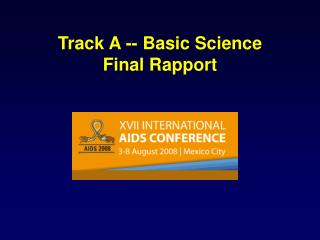 Track A -- Basic Science Final Rapport