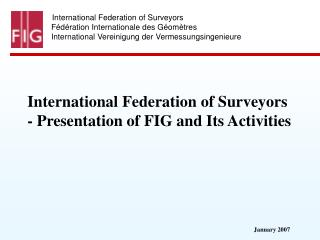 International Federation of Surveyors - Presentation of FIG and Its Activities